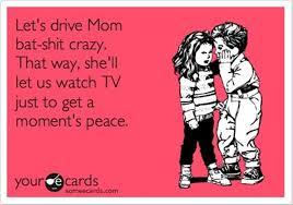 Crazy mom